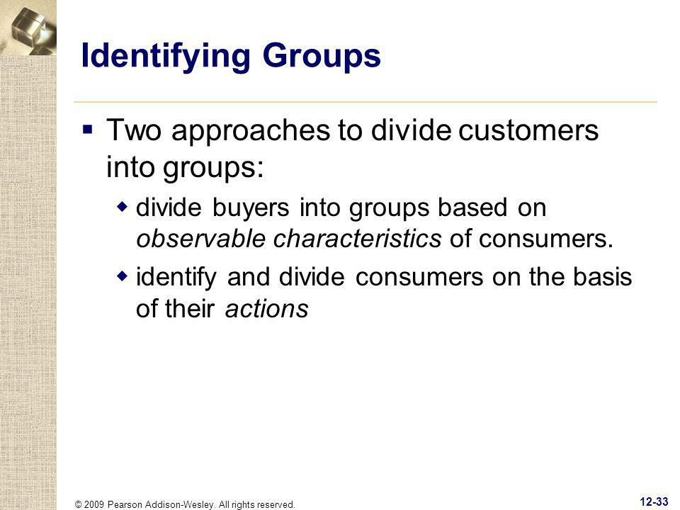Identifying Groups Two approaches to divide customers into groups: