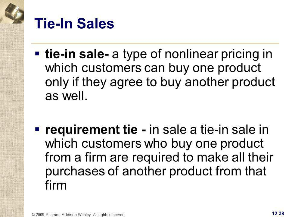 Tie-In Sales tie-in sale- a type of nonlinear pricing in which customers can buy one product only if they agree to buy another product as well.