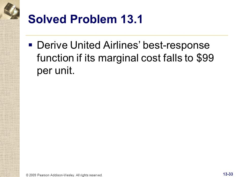 Solved Problem 13.1 Derive United Airlines' best-response function if its marginal cost falls to $99 per unit.