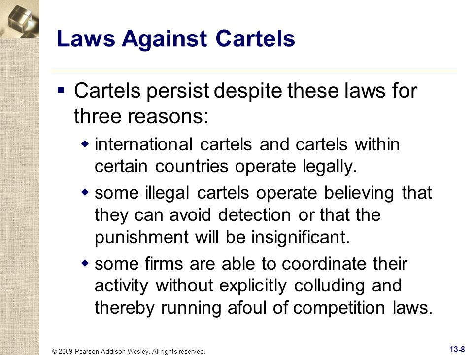 Laws Against Cartels Cartels persist despite these laws for three reasons:
