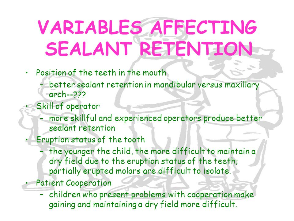 VARIABLES AFFECTING SEALANT RETENTION