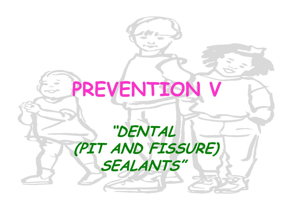 DENTAL (PIT AND FISSURE) SEALANTS