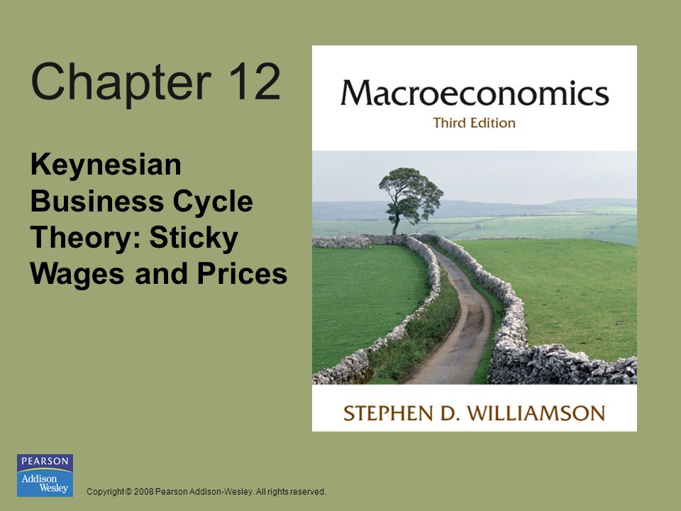 Chapter 12 Keynesian Business Cycle Theory: Sticky Wages and Prices