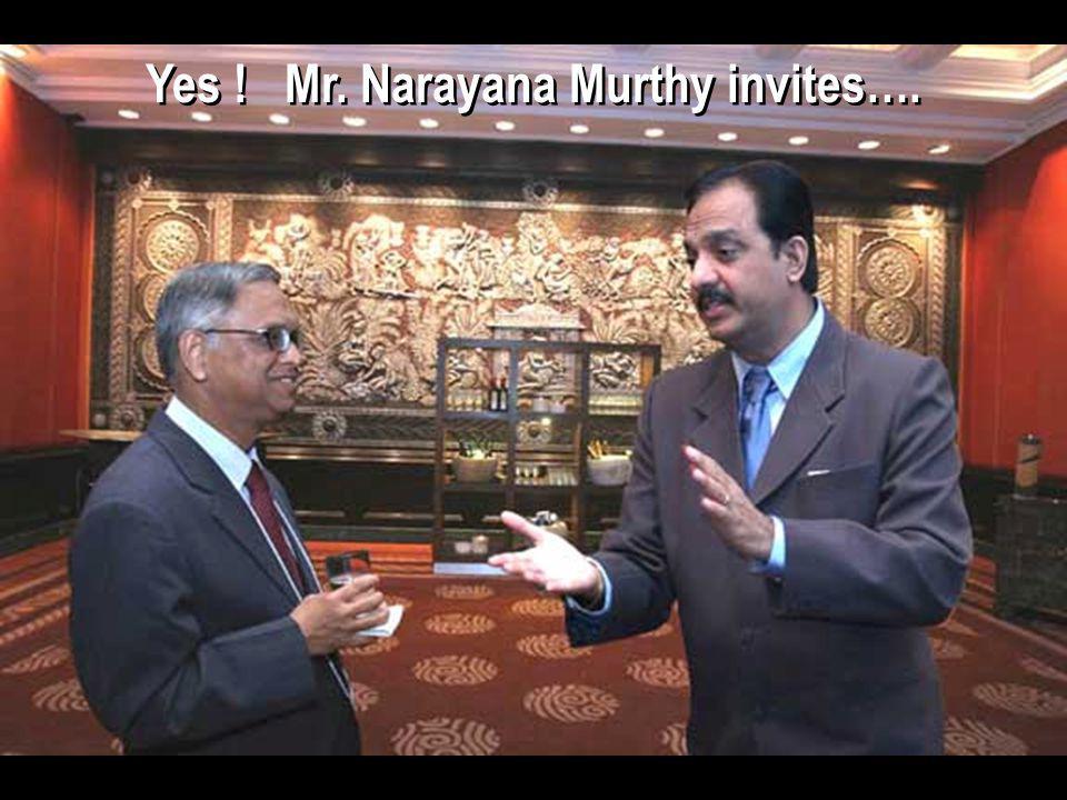 Yes ! Mr. Narayana Murthy invites….