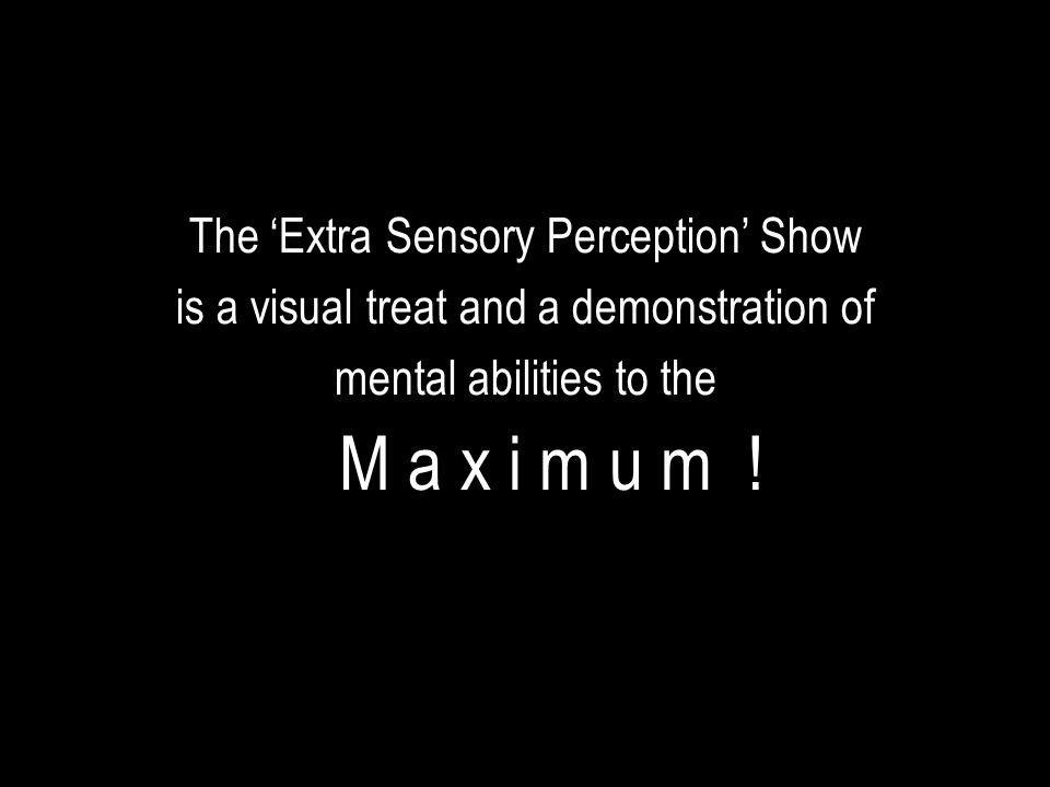M a x i m u m ! The 'Extra Sensory Perception' Show