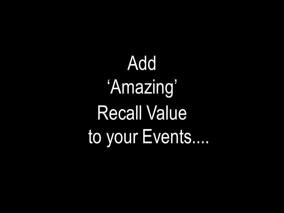 Add 'Amazing' Recall Value to your Events....