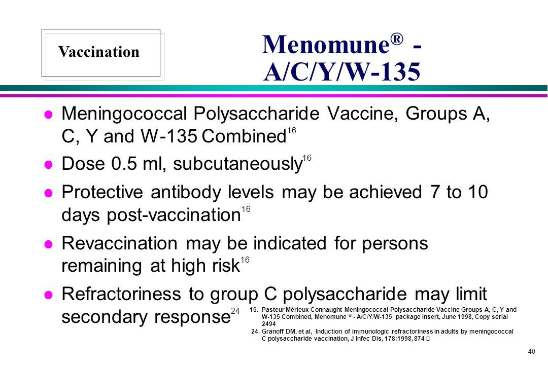 Menomune® - A/C/Y/W-135 Vaccination. Meningococcal Polysaccharide Vaccine, Groups A, C, Y and W-135 Combined16.