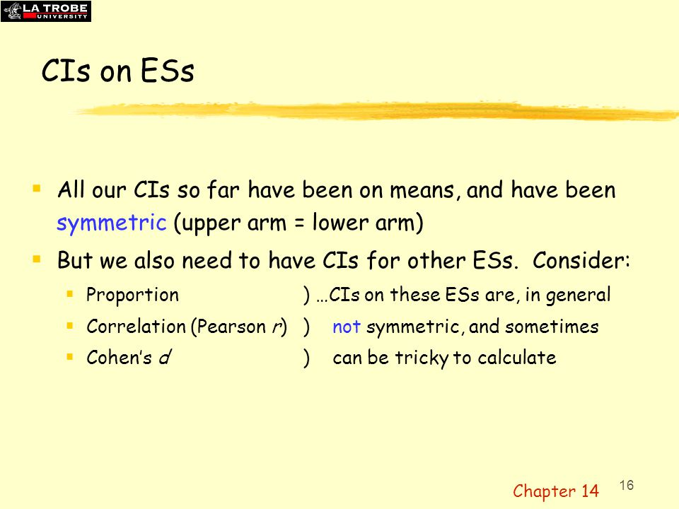 CIs on ESs All our CIs so far have been on means, and have been symmetric (upper arm = lower arm)