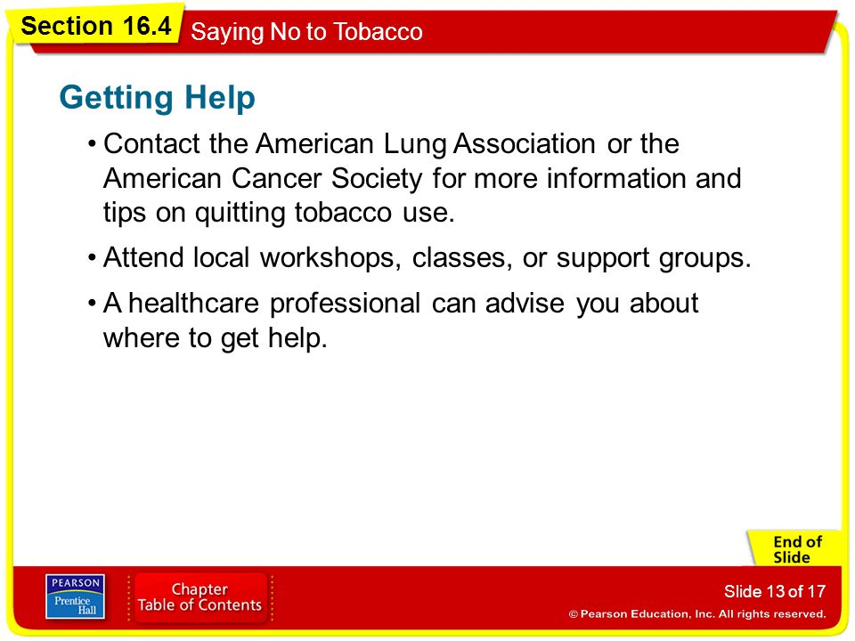 Getting Help Contact the American Lung Association or the American Cancer Society for more information and tips on quitting tobacco use.