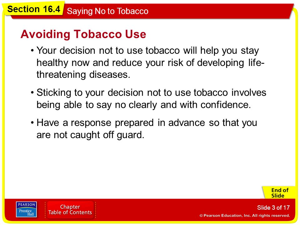 Avoiding Tobacco Use Your decision not to use tobacco will help you stay healthy now and reduce your risk of developing life-threatening diseases.