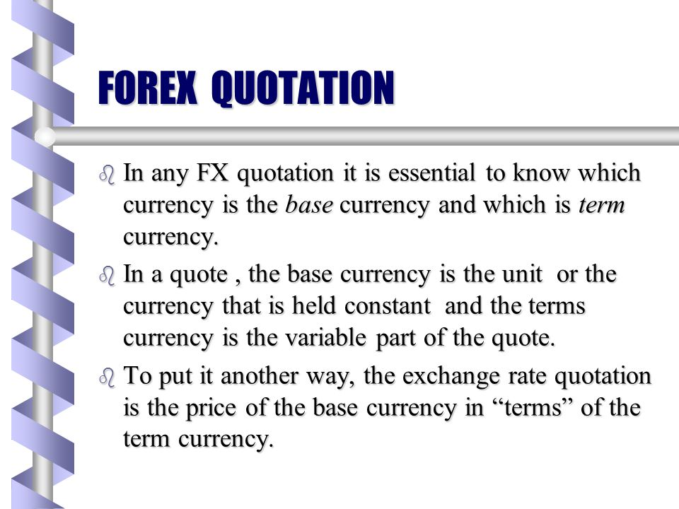 FOREX QUOTATION In any FX quotation it is essential to know which currency is the base currency and which is term currency.