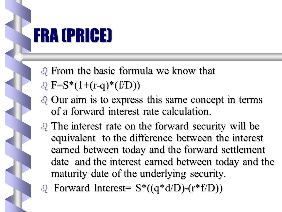 FRA (PRICE) From the basic formula we know that F=S*(1+(r-q)*(f/D))