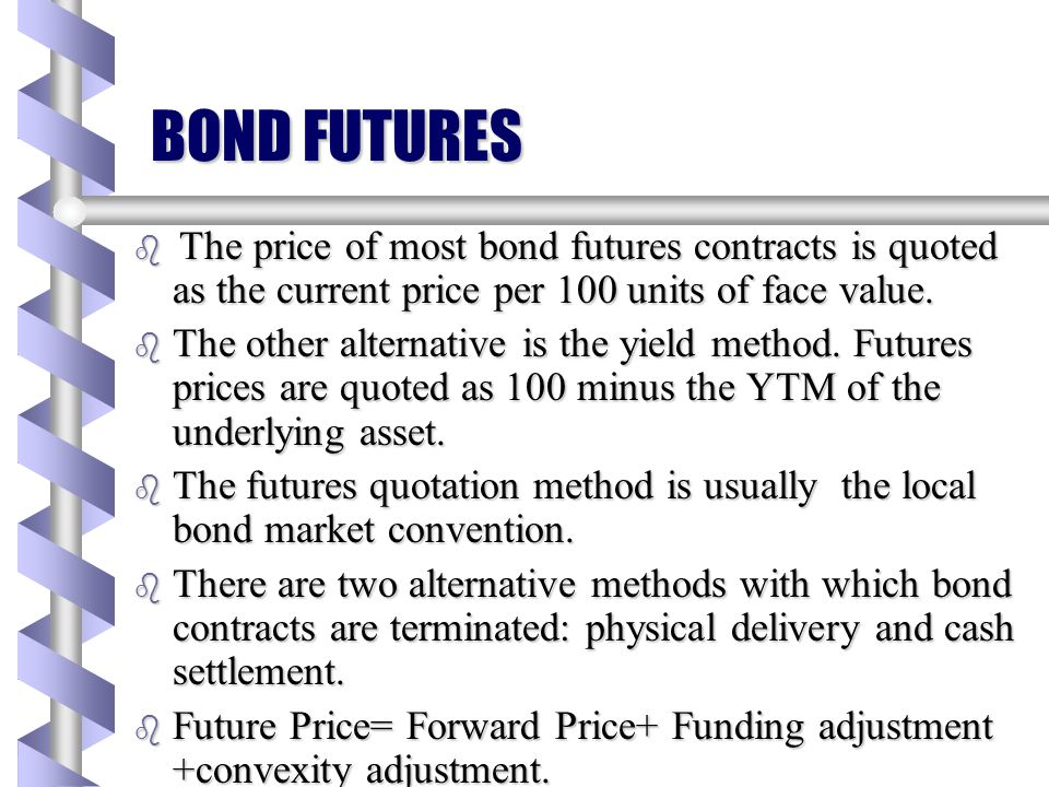 BOND FUTURES The price of most bond futures contracts is quoted as the current price per 100 units of face value.