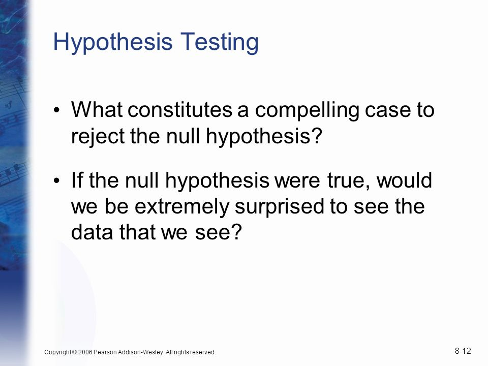 Hypothesis Testing What constitutes a compelling case to reject the null hypothesis