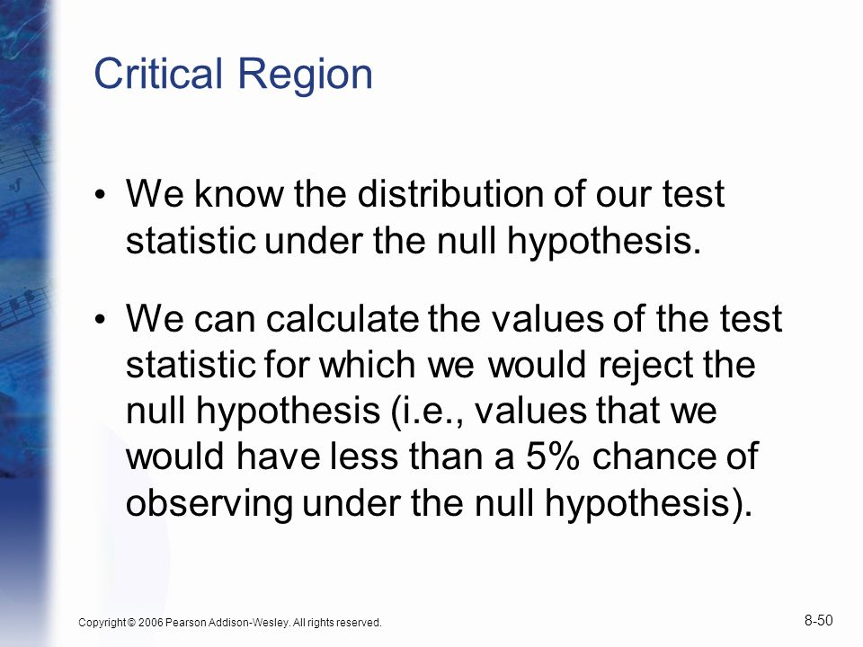 Critical Region We know the distribution of our test statistic under the null hypothesis.