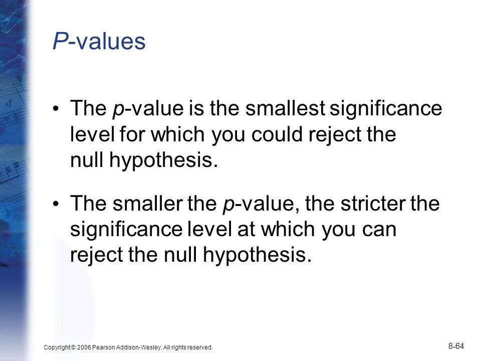 P-values The p-value is the smallest significance level for which you could reject the null hypothesis.