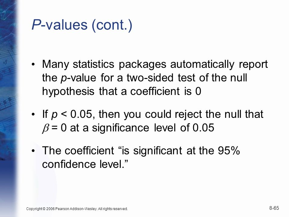 P-values (cont.) Many statistics packages automatically report the p-value for a two-sided test of the null hypothesis that a coefficient is 0.