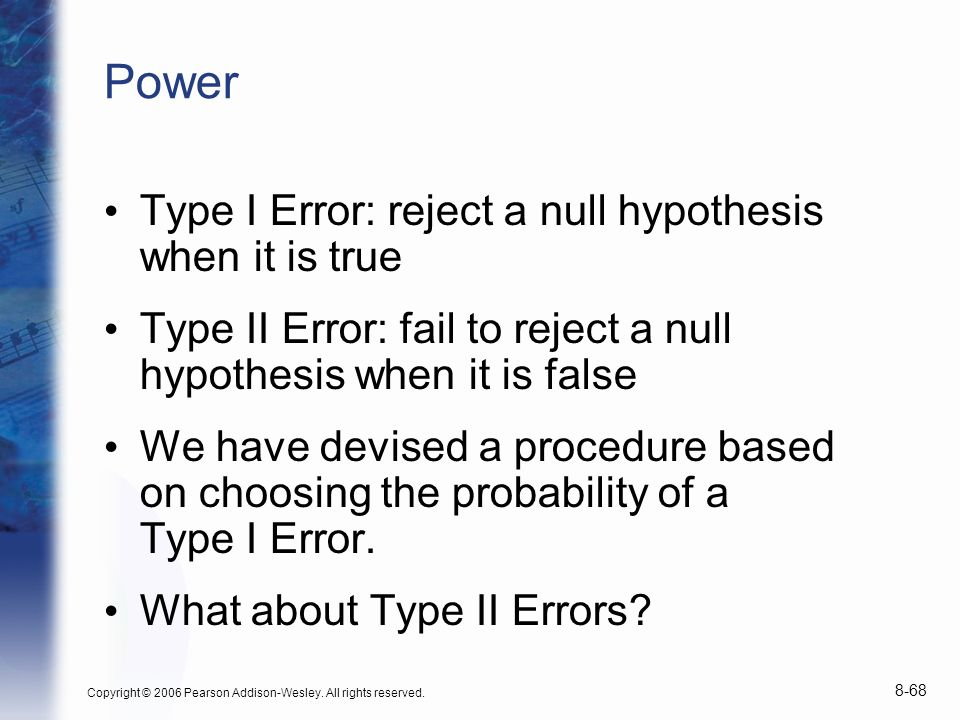 Power Type I Error: reject a null hypothesis when it is true