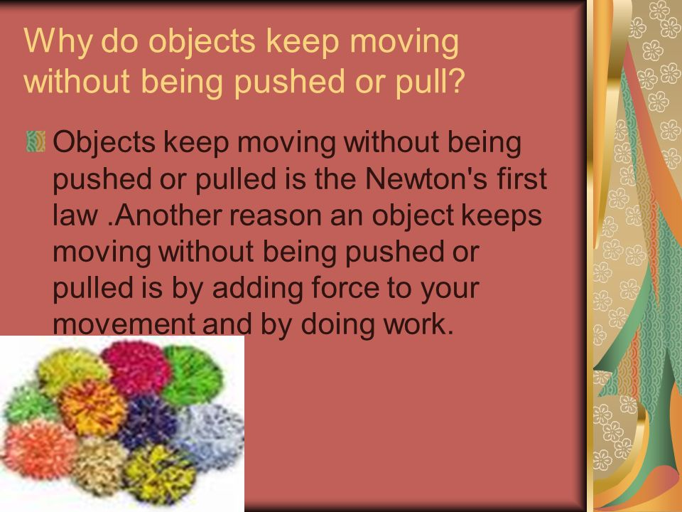 Why do objects keep moving without being pushed or pull