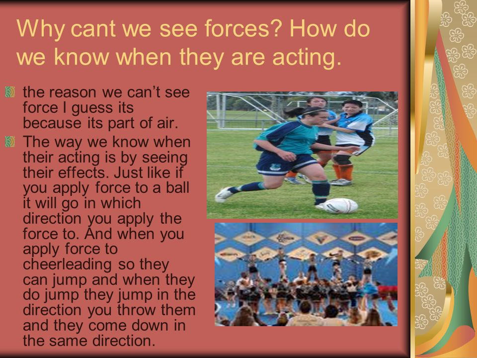 Why cant we see forces How do we know when they are acting.