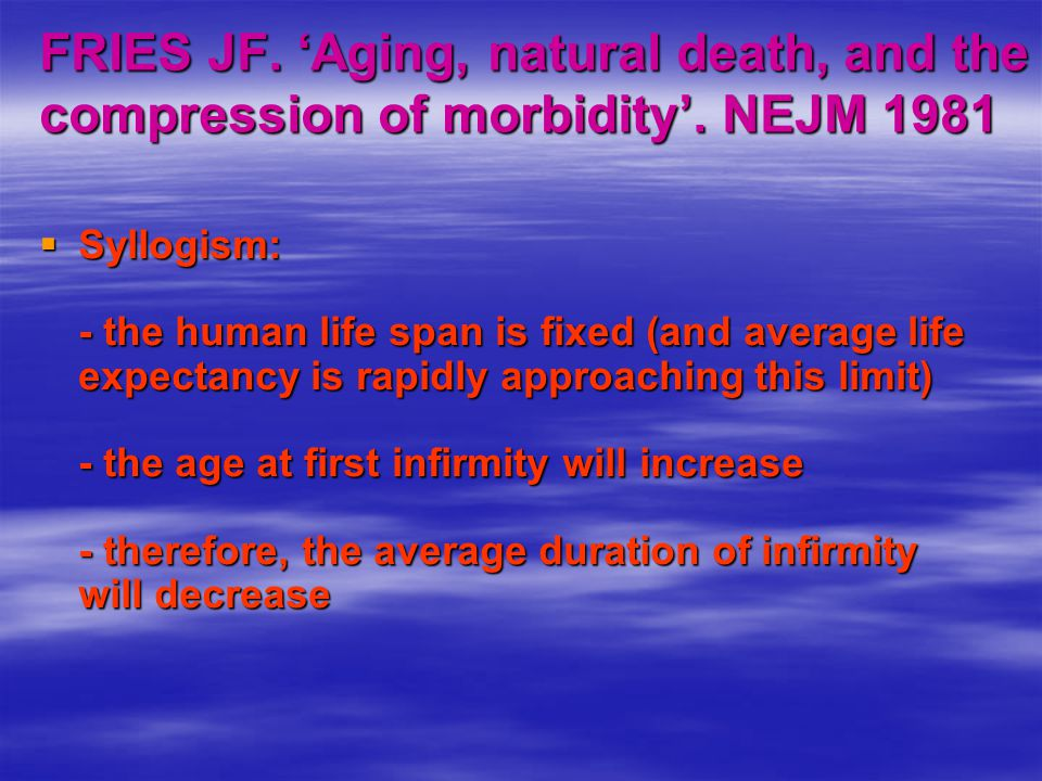 FRIES JF. 'Aging, natural death, and the compression of morbidity'