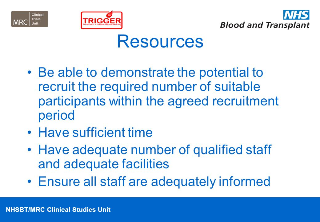 Resources Be able to demonstrate the potential to recruit the required number of suitable participants within the agreed recruitment period.