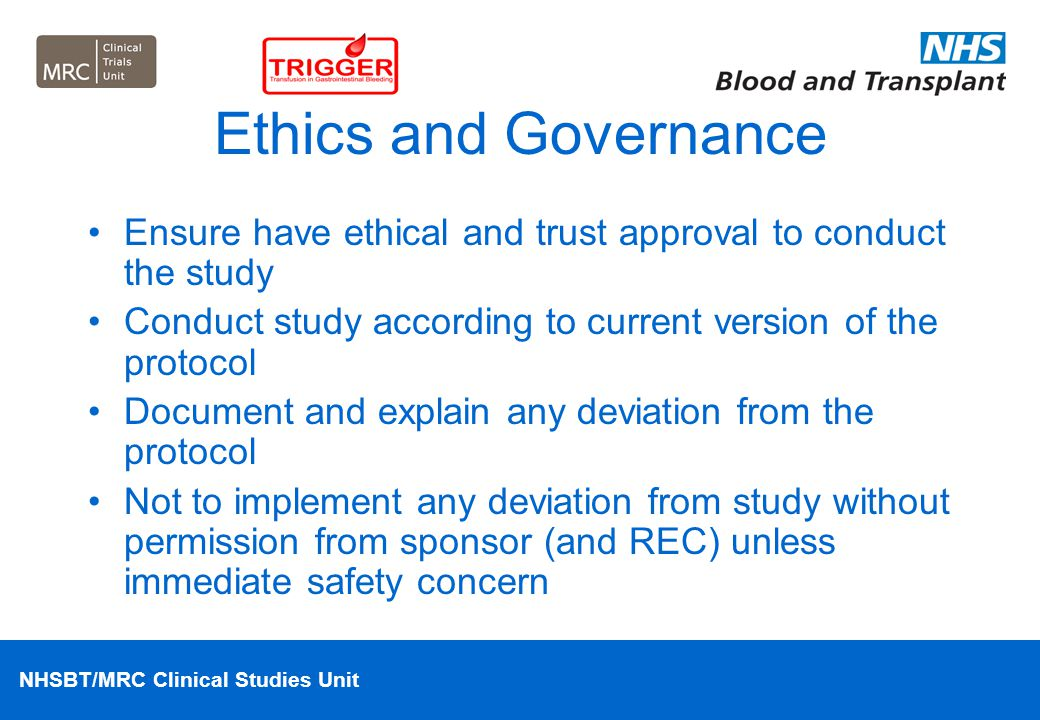 Ethics and Governance Ensure have ethical and trust approval to conduct the study. Conduct study according to current version of the protocol.