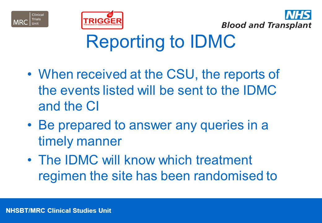 Reporting to IDMC When received at the CSU, the reports of the events listed will be sent to the IDMC and the CI.