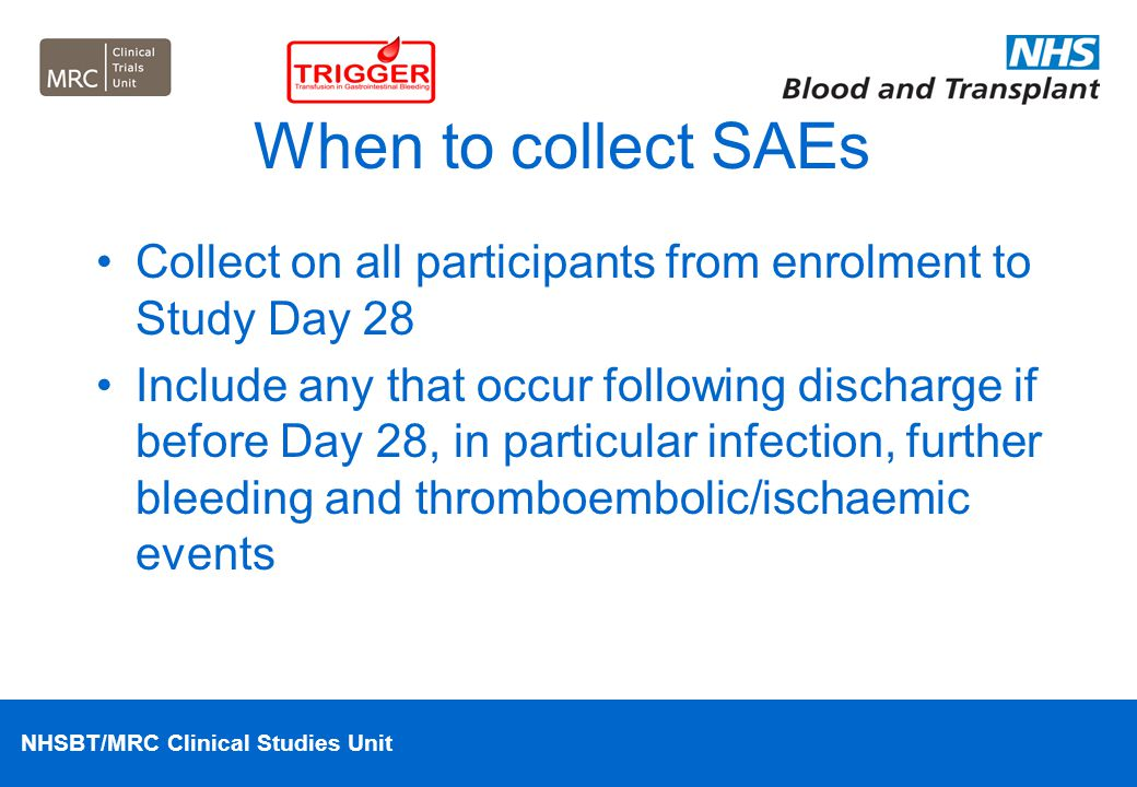 When to collect SAEs Collect on all participants from enrolment to Study Day 28.