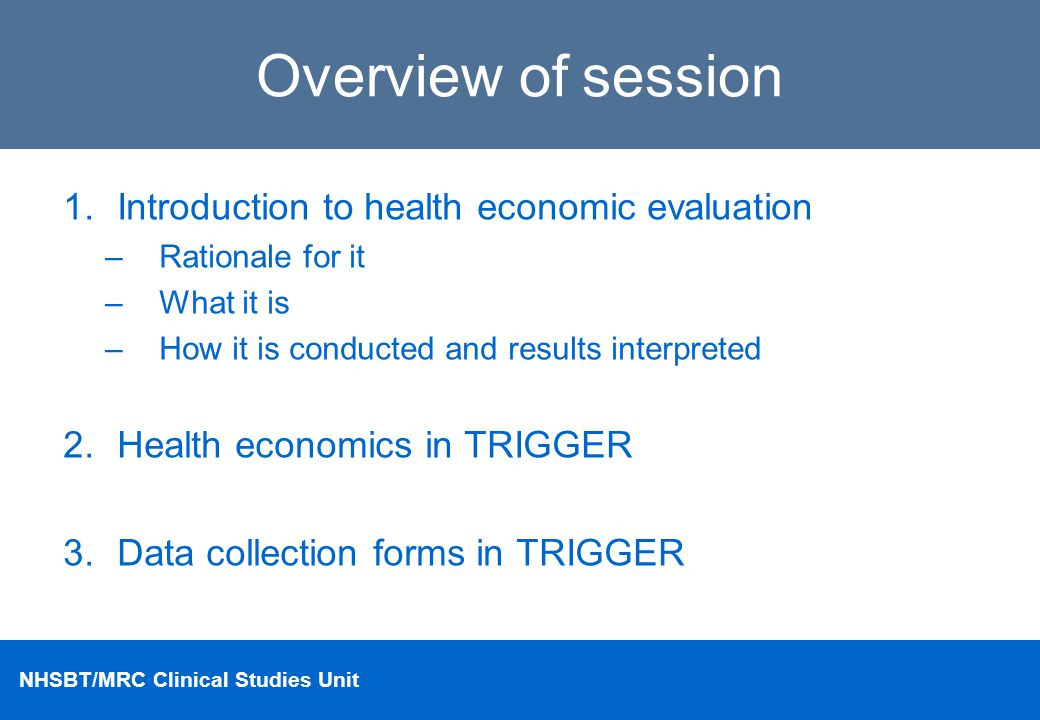 Overview of session Introduction to health economic evaluation