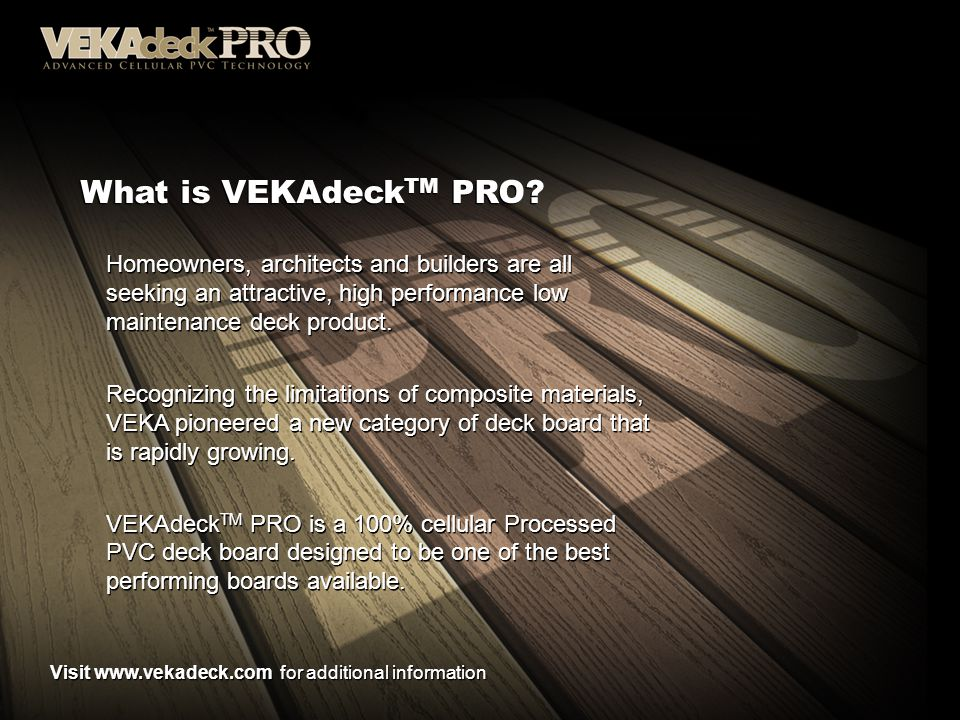 What is VEKAdeckTM PRO Homeowners, architects and builders are all seeking an attractive, high performance low maintenance deck product.