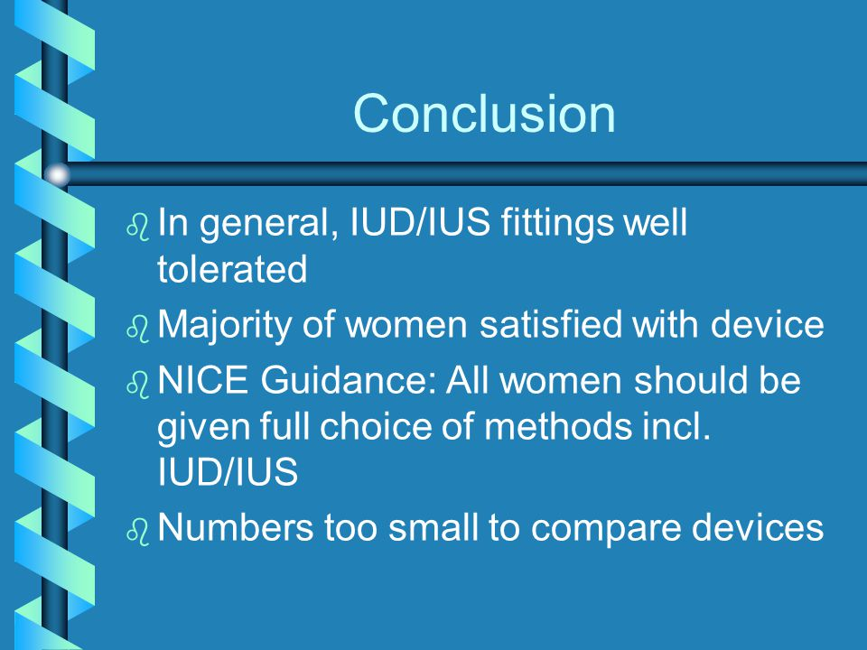 Conclusion In general, IUD/IUS fittings well tolerated