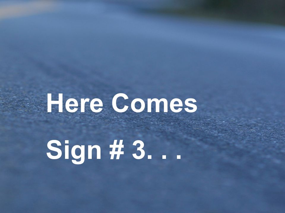 Here Comes Sign # 3. . .