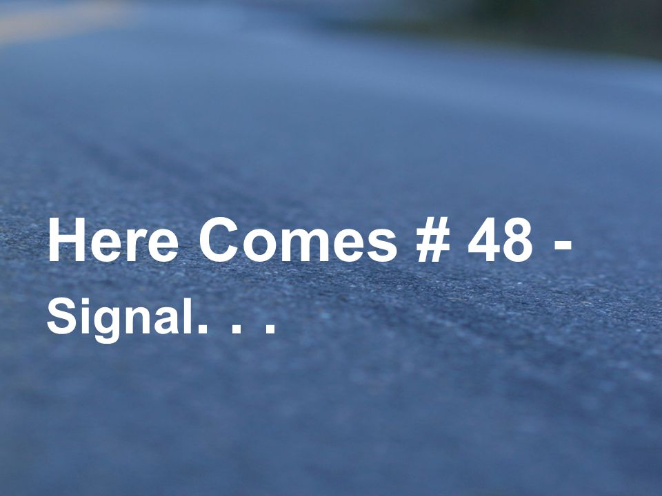 Here Comes # 48 - Signal. . .