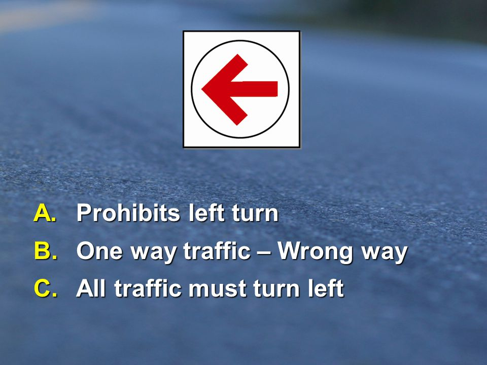 B. One way traffic – Wrong way C. All traffic must turn left