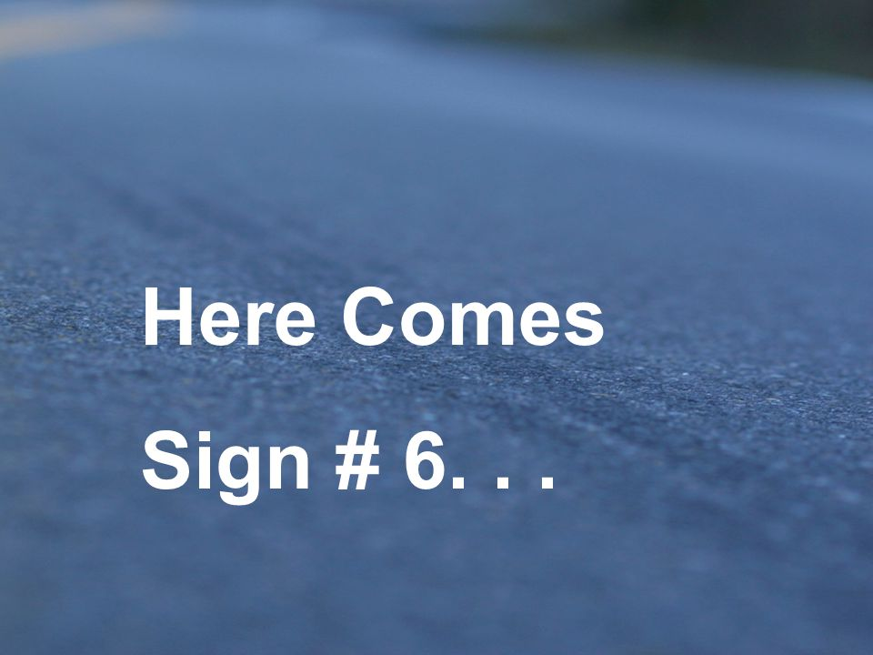 Here Comes Sign # 6. . .