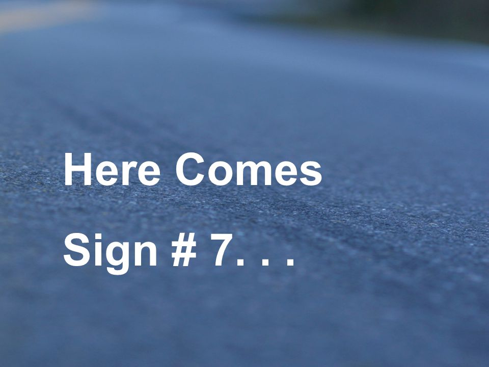 Here Comes Sign # 7. . .