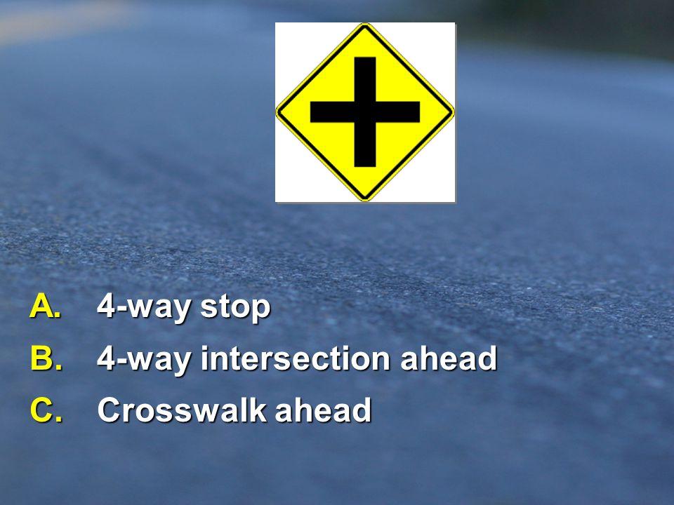 B. 4-way intersection ahead C. Crosswalk ahead