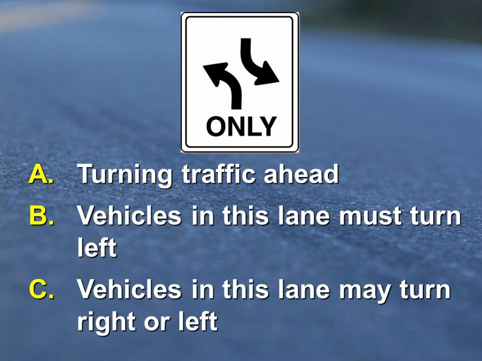A. Turning traffic ahead B. Vehicles in this lane must turn left