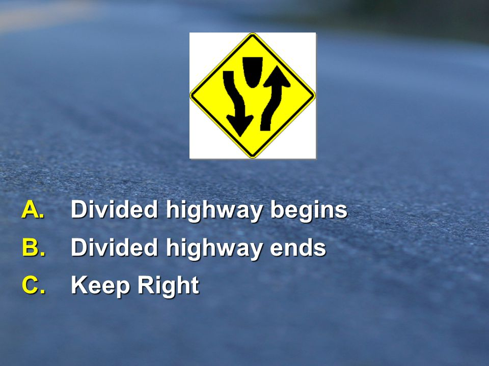 A. Divided highway begins B. Divided highway ends C. Keep Right