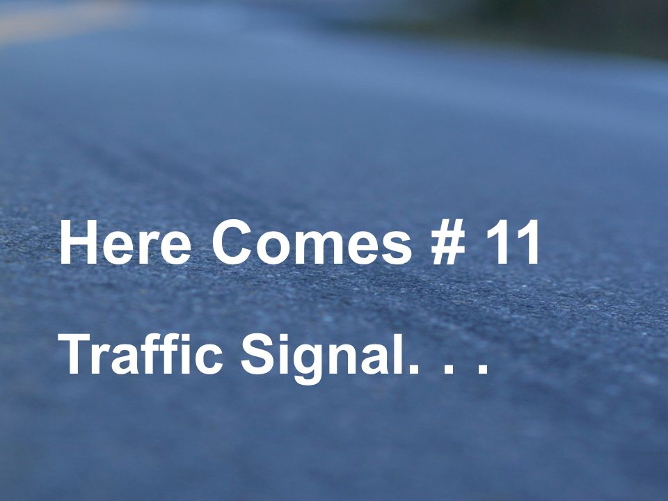 Here Comes # 11 Traffic Signal. . .