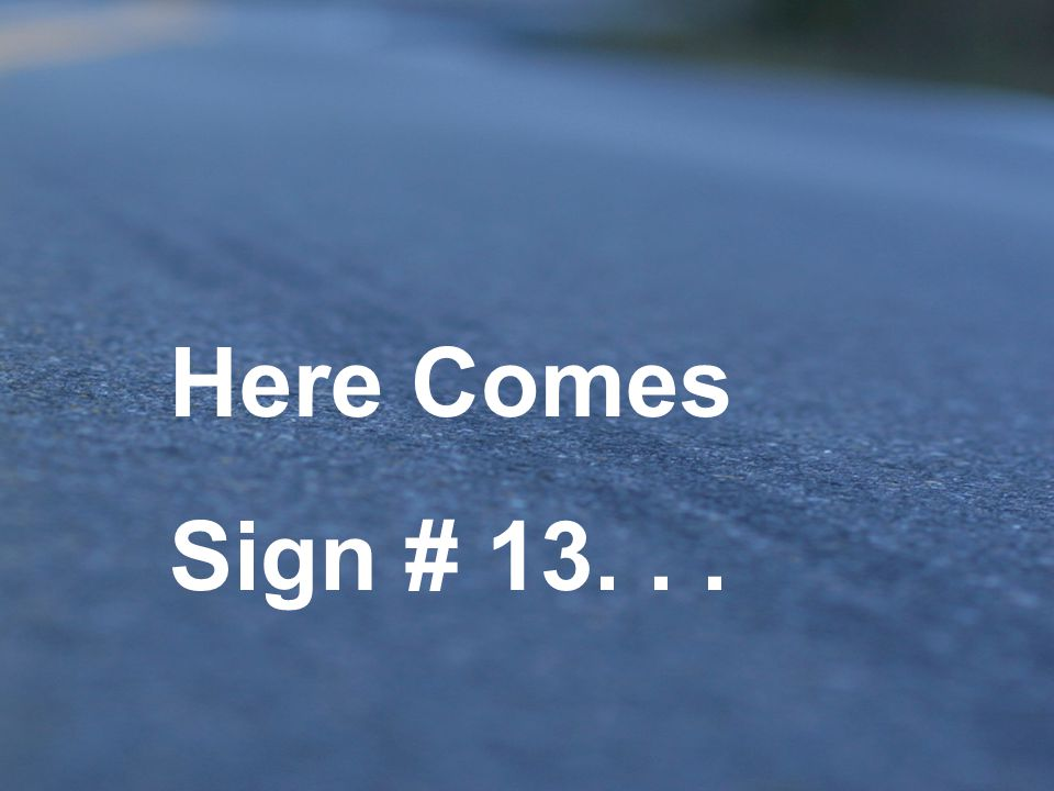 Here Comes Sign # 13. . .