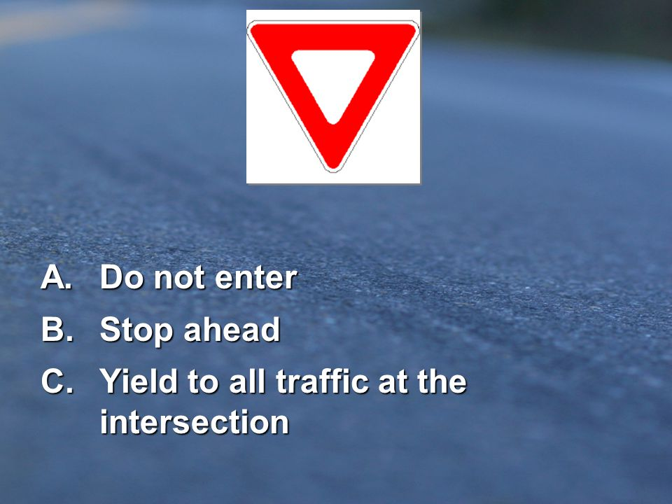 C. Yield to all traffic at the intersection