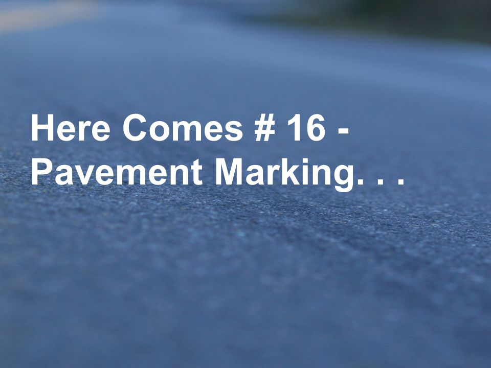 Here Comes # 16 - Pavement Marking. . .