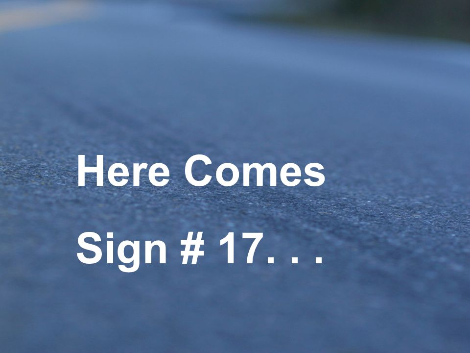 Here Comes Sign # 17. . .