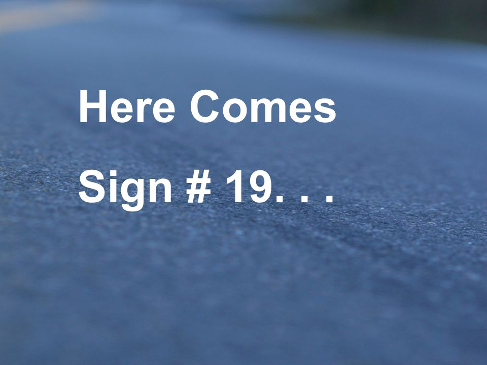 Here Comes Sign # 19. . .