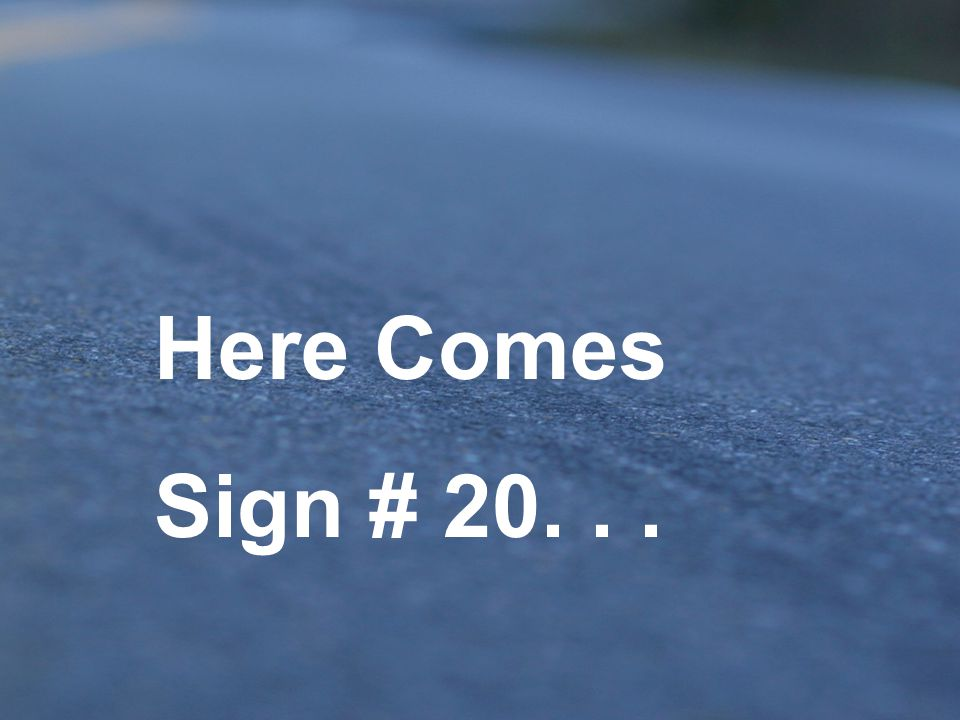 Here Comes Sign # 20. . .