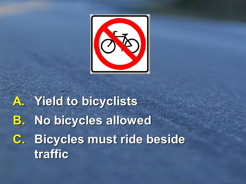 C. Bicycles must ride beside traffic
