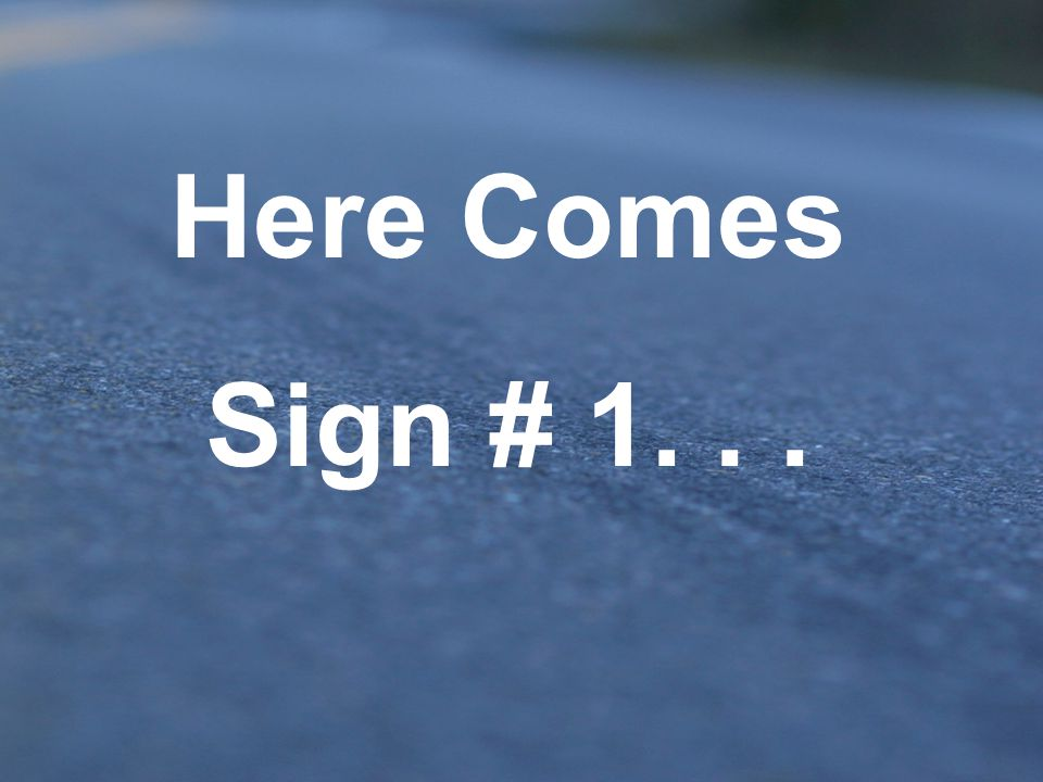 Here Comes Sign # 1. . .