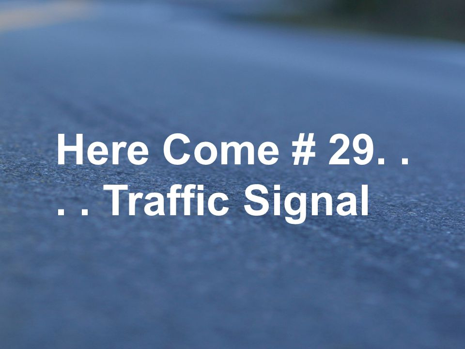 Here Come # 29. . . . Traffic Signal